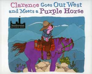 Clarence Goes Out West & Meets a Purple Horse de Jean Ekman Adams