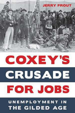 Coxey's Crusade for Jobs: Unemployment in the Gilded Age de Jerry Prout