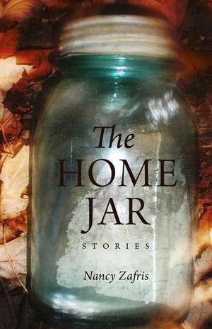 The Home Jar: Stories de Nancy Zafris