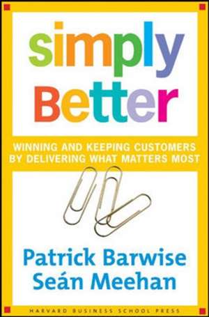 Simply Better: Winning and Keeping Customers by Delivering What Matters Most de Patrick Barwise