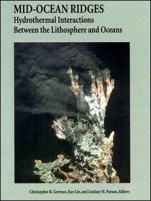 Mid–Ocean Ridges: Hydrothermal Interactions Between the Lithosphere and Oceans de Christopher R. German
