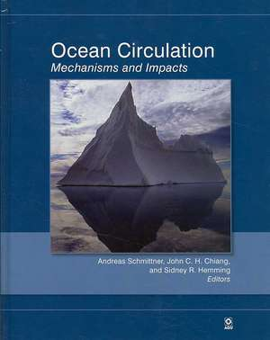Ocean Circulation: Mechanisms and Impacts –– Past and Future Changes of Meridional Overturning de Andreas Schmittner