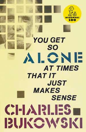You Get So Alone at Times de Charles Bukowski