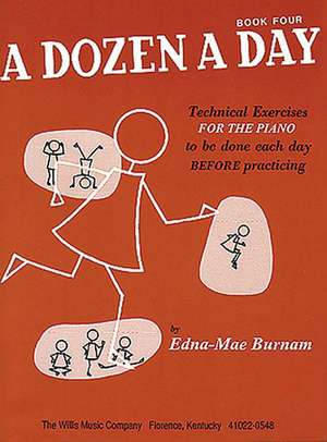 A Dozen a Day, Book Four: Technical Exercises for the Piano to Be Done Each Day Before Practising de Edna Mae Burnam
