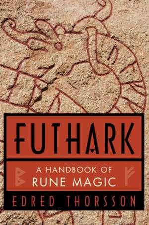 Futhark, a Handbook of Rune Magic de Edred Thorsson