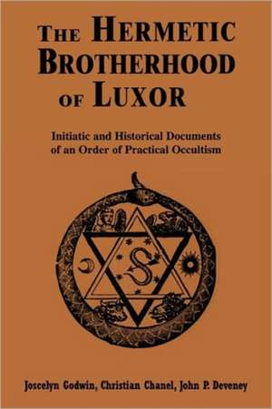 Hermetic Brotherhood of Luxor:  Initiatic and Historical Documents of an Order of Practical Occultism de Joscelyn Godwin