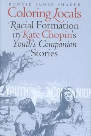 """Coloring Locals: Racial Formation in Katie Chopin's """"Youth's Companion"""" Stories de Bonnie James Shaker"""