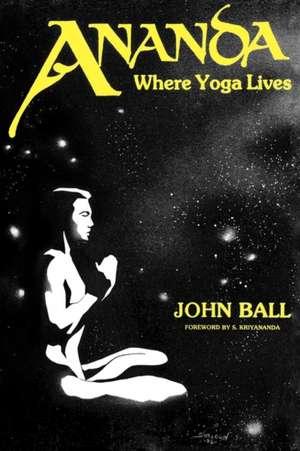 Ananda: Where Yoga Lives de John Ball