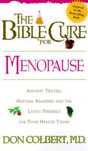 The Bible Cure for Menopause:  Ancient Truths, Natural Remedies and the Latest Findings for Your Health Today de Don Colbert