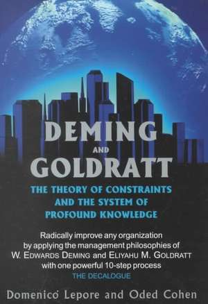 Deming and Goldratt:  The Theory of Constraints and the System of Profound Knowledge de Domenico Lepore