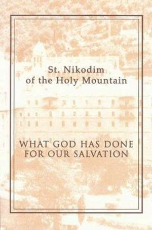 What God Has Done for Our Salvation de St Nikodimos Of The Holy Mountain