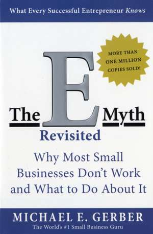 The E-Myth Revisited: Why Most Small Businesses Don't Work and What to Do About It de Michael E. Gerber