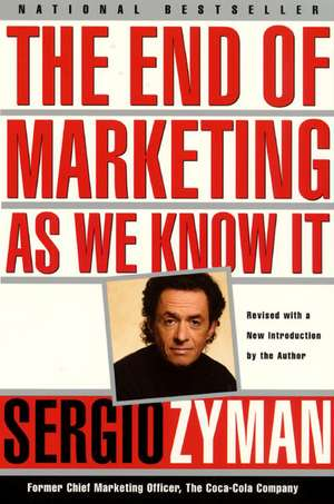 The End of Marketing as We Know It de Sergio Zyman