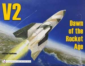 V2 - Dawn of the Rocket Age: Dawn of the Rocket Age de Joachim Engelmann