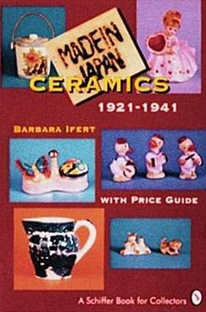 Made in Japan Ceramics, 1921-1941:  With Price Guide de Barbara Ifert