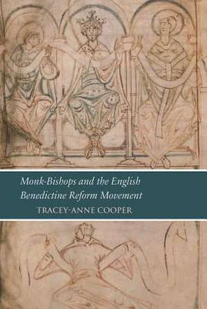 Monk-Bishops and the English Benedictine Reform Movement:  Reading London, Bl, Cotton Tiberius A. III in Its Manuscript Context de Tracey-Anne Cooper