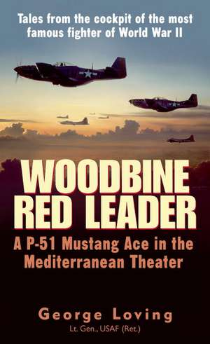 Woodbine Red Leader:  A P-51 Mustang Ace in the Mediterranean Theater de George G. Loving