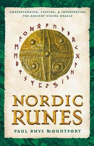 Nordic Runes: Understanding, Casting, and Interpreting the Ancient Viking Oracle de Paul Rhys Mountfort