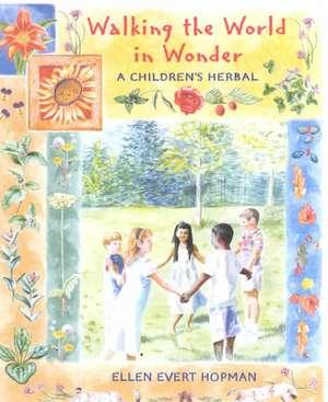 Walking the World in Wonder:  A Children's Herbal de Ellen Evert Hopman