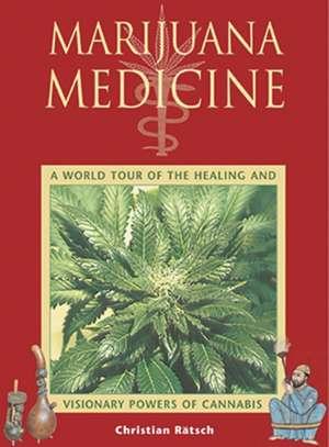 Marijuana Medicine:  A World Tour of the Healing and Visionary Powers of Cannabis de Christian Ratsch