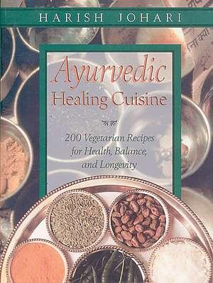 Ayurvedic Healing Cuisine de Harish Johari