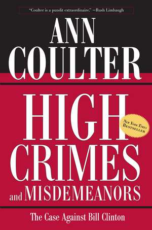 High Crimes and Misdemeanors: The Case Against Bill Clinton de Ann Coulter