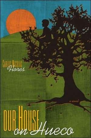 Flores, C:  Our House on Hueco de Carlos Nicolas Flores