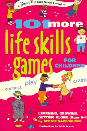 101 More Life Skills Games for Children:  Learning, Growing, Getting Along (Ages 9 to 15) de Bernie Badegruber