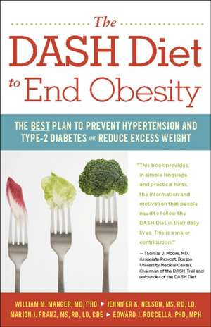 The Dash Diet to End Obesity:  The Best Plan to Prevent Hypertension and Type-2 Diabetes and Reduce Excess Weight de William M. Manger