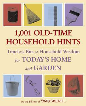 1,001 Old-Time Household Hints:  Timeless Bits of Household Wisdom for Today's Home and Garden de Yankee Magazine