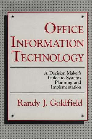 Office Information Technology:  A Decision-Maker's Guide to Systems Planning and Implementation de Randy J. Goldfield