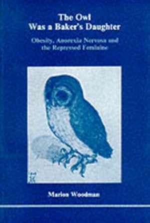 The Owl Was a Baker's Daughter de Marion Woodman