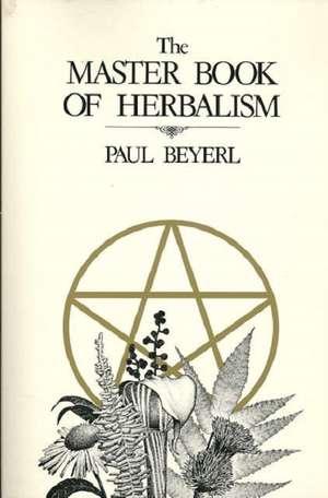 The Master Book of Herbalism de Paul Beyerl