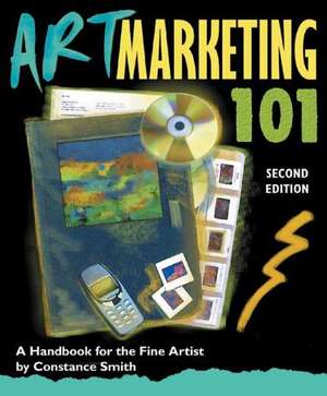 Art Marketing 101: A Handbook for the Fine Artist de Constance Smith