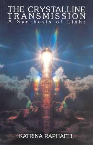 The Crystalline Transmission: A Synthesis of Light de Katrina Raphaell