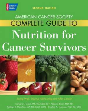 American Cancer Society Complete Guide to Nutrition for Cancer Survivors:  Eating Well, Staying Well During and After Cancer de Barbara L. Grant