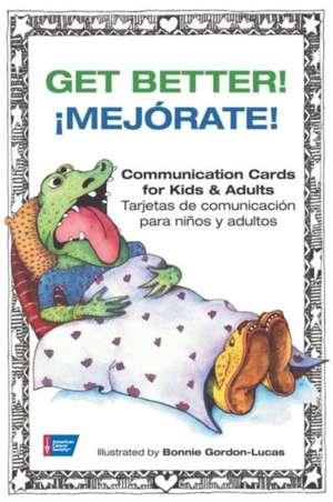 Get Better!/Mejorate!:  Communication Cards for Kids & Adults/Tarjetas de Comunicacion Para Ninos y Adultos de Bonnie Gordon-Lucas