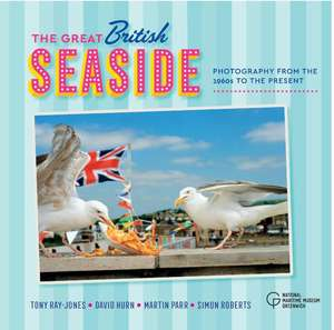 The Great British Seaside: Photography from the 1960s to the Present de Royal Museums Greenwich