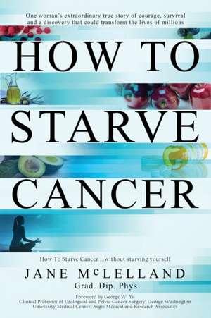How to Starve Cancer de Jane McLelland