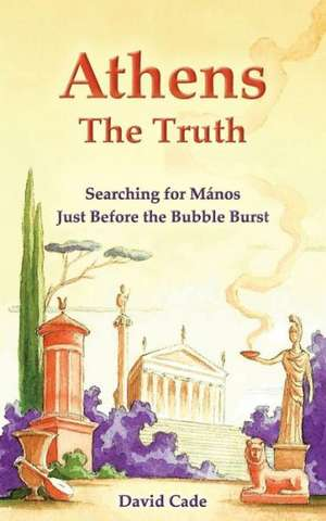 Athens - The Truth: Searching for Manos, Just Before the Bubble Burst. de David Cade