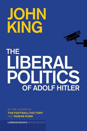 The Liberal Politics Of Adolf Hitler de John King