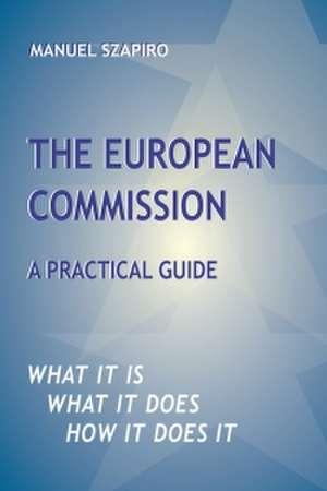 The European Commission: A Practical Guide de Manuel Szapiro