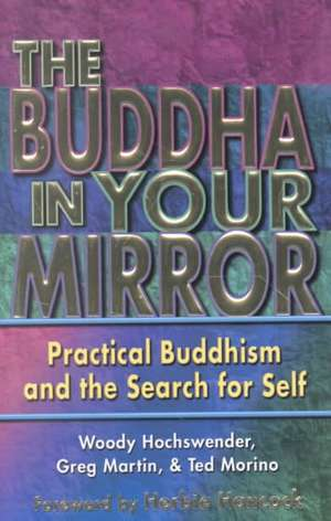 The Buddha in Your Mirror: Practical Buddhism and the Search for Self de Woody Hochswender