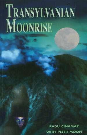 Transylvanian Moonrise: A Secret Initiation in the Mysterious Land of the Gods de Radu Cinamar