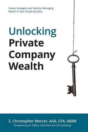 Unlocking Private Company Wealth de Z. Christopher Mercer