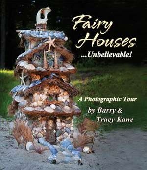 Fairy Houses... Unbelievable!: A Photographic Tour de Barry Kane
