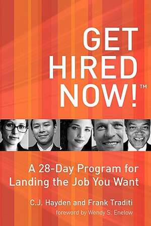 Get Hired Now!:  A 28-Day Program for Landing the Job You Want de C. J. Hayden