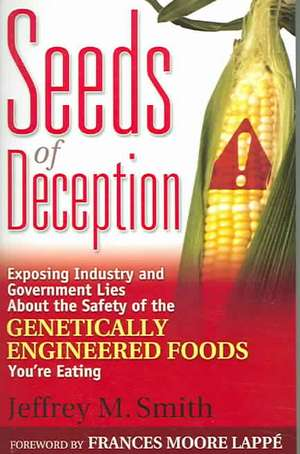 Seeds of Deception:  Exposing Industry and Government Lies about the Safety of the Genetically Engineered Foods You're Eating de Jeffrey M. Smith