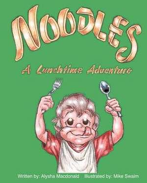 Noodles - A Lunchtime Adventure de Alysha MacDonald