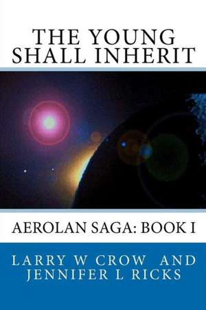 The Young Shall Inherit:  Book I de Larry W. Crow